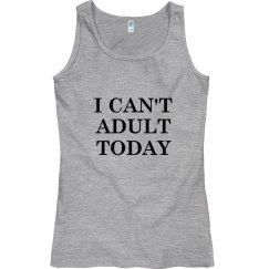 I can't adult today fitted tank