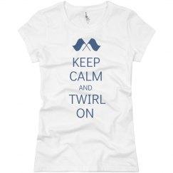 Keep Calm and Twirl On