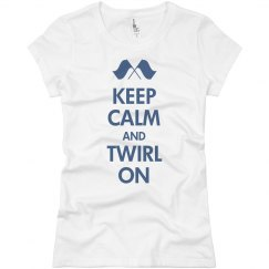 Keep Calm and Twirl On