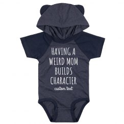 Having a Weird Mom Builds Character Cute Baby Bodysuit