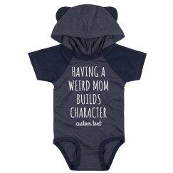 Having a Weird Mom Builds Character Cute Baby Bodysuit