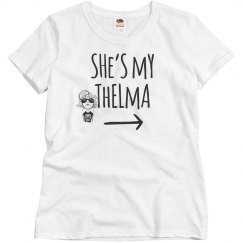 She's My Thelma Best Friends Woman's Funny T-Shirt