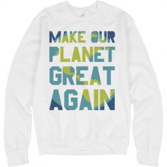 Make our planet great again sweatshirt.