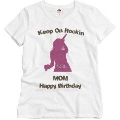 Keep on rockin mom 50th