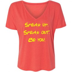 Speak up. Speak out. Be you.