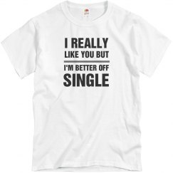I Like You But I'm Better Single