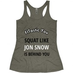 Squat like Jon Snow is Behind You