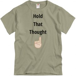 Hold That Thought Tee