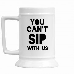 Can't Sip With Us Beer Stein