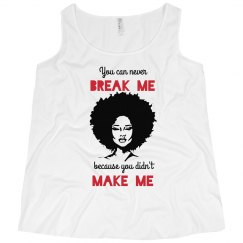 NEVER BREAK ME DIDN'T MAKE ME BLACK WOMAN NAURAL AFRO