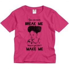 NEVER BREAK ME DIDN'T MAKE ME LITTLE BLACK GIRL TEE