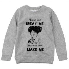 NEVER BREAK ME DIDN'T MAKE ME BLACK GIRL SWEATSHIRT