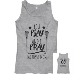 You Play And I Pray Lacrosse Mom