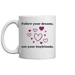 Follow your dreams, not your boyfriends Mug