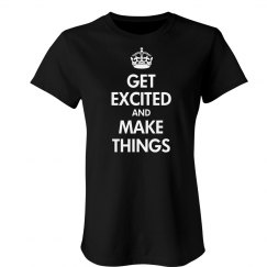 Get Excited & Make Things
