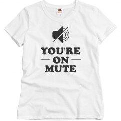 You're On Mute Custom Shirt