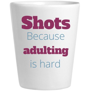 Adulting is hard - Shots