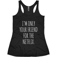 only your netflix friend