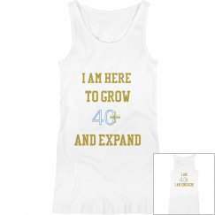 I AM HERE TO GROW AND EXPAND - I AM 40+ - I AM ENOUGH!