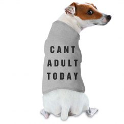 Can't Adult Today Dog