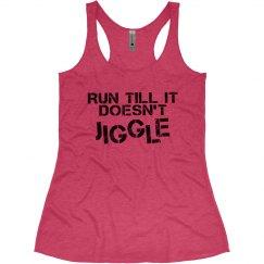 Run till No Jiggle