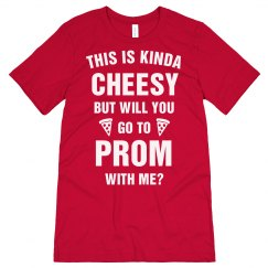 Kinda Cheesy Pizza Promposal Shirt