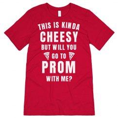 Kinda Cheesy Pizza Promposal Shirt