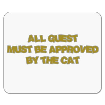 All guests must be approved by the cat