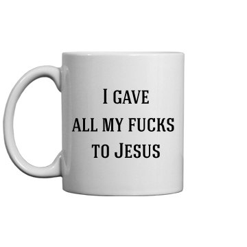 All My Fucks to Jesus mug