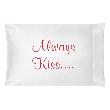 always kiss pillowcase