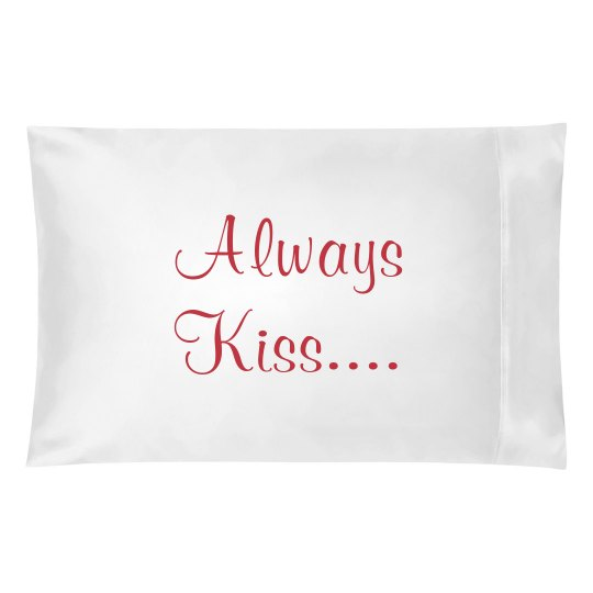 always kiss pillowcase