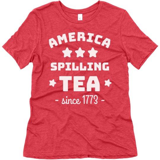 America: Spilling Tea Since 1773 Funny Tee