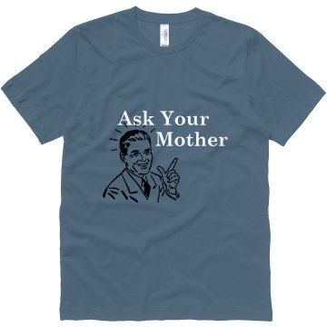 Ask Your Mother T-shirt