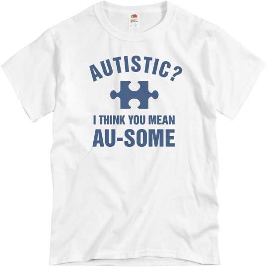 Autism I Think You Meant Au-some