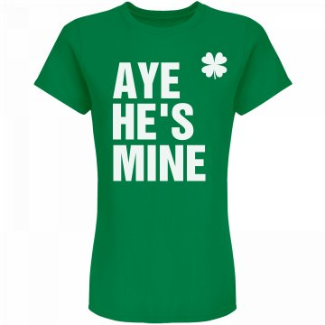 Aye He's Mine St. Patty's