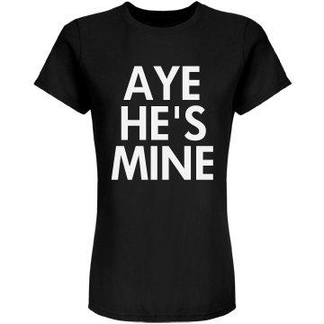 Aye He's Mine Text Tee