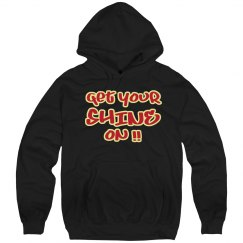 GET Your shine on Hoodie