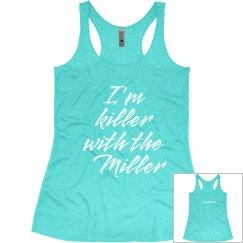 Women's Tank- Killer with the Miller