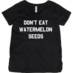 Don't Eat Watermelon Seeds Funny Maternity