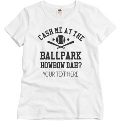 Custom Cash Me At Ballpark