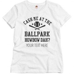 Custom Cash Me At Ballpark