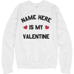 Custom Name is my Valentine Cute Sweatshirt
