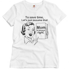 Mom is Always Right Shirt