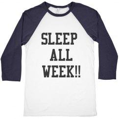 Sleep all week