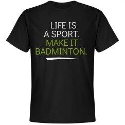 Life is a sport make it badminton shirt