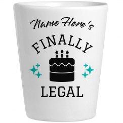 21st Birthday Finally Legal Shot Glass