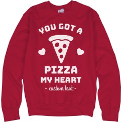 You Got a Pizza My Heart Custom Valentine's Sweatshirt