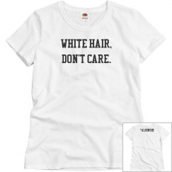 White Hair, Don't Care- Women's T- White and Black
