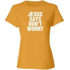 Jesus says don't worry shirt