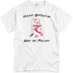 Keep on rockin 40th bday